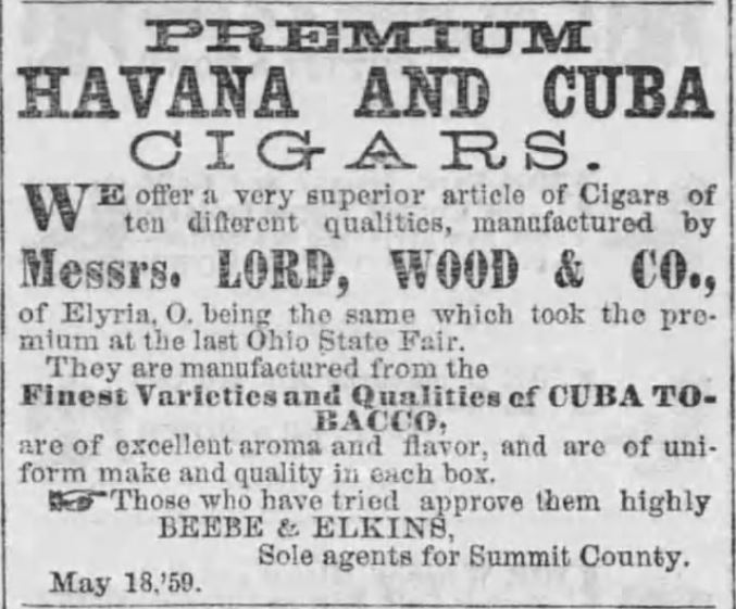 Kristin Holt | Victorian-American Tobacco Advertisements. Premium Havana and Cuba Cigars manufactured by Messers. Lord, Wood & Co. of Elyria, O. being the same which took the premium at the last Ohio State Fair. Fines Varieties and Qualities of Cuba Tobacco. Advertised in The Summit County Beacon of Akron, Ohio. February 9, 1860.