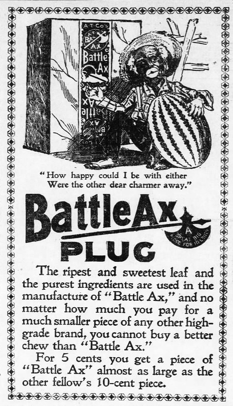 Kristin Holt | Victorian-American Tobacco Advertisements. Illustrated Ad: Battle Ax Plug Tobacco. From The Leavenworth Times of Leavenworth, Kansas. October 3, 1896.