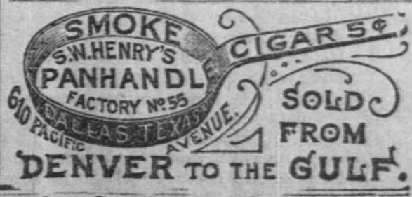 Kristin Holt | Victorian-American Tobacco Advertisements. S.W. Henry's Panhandle Cigars 5 cents. Sold from Denver to the Gulf. From Fort Worth Daily Gazette of Fort Worth, Texas. February 24, 1889.