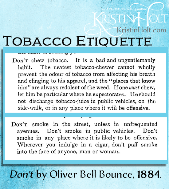 Kristin Holt | Common Detailis of Western Historical Romance that are Historically Incorrect, Part 3. Tobacco Etiquette from 1884 publication: Don't, by Oliver Bell Bounce.