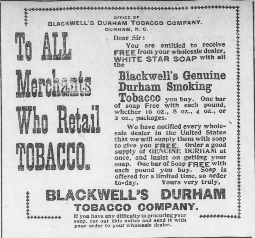 Kristin Holt | Victorian-American Tobacco Advertisements. Blackwell's Durham Tobacco Company promotes White Star Soap; one bar of soap free with each pound of tobacco sold. From The Leavenworth Weekly Times of Leavenworth, Kansas. April 16, 1896.