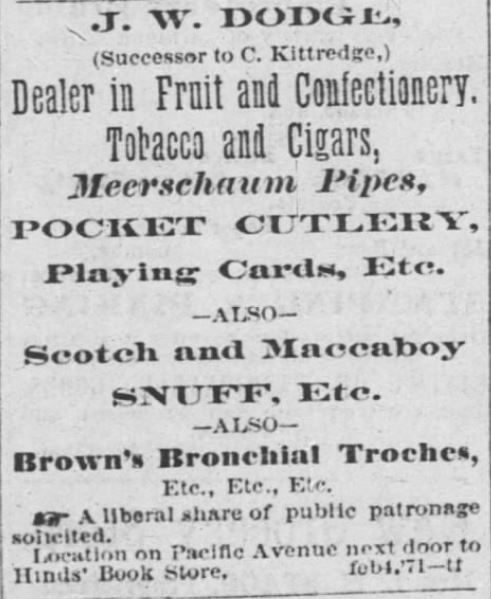 Kristin Holt | Victorian-American Tobacco Advertisements. J.W. Dodge sells tobacco and cigars, Merrschaum Pipes, snuff, etc., including Brown's Bronchial Troches. From Santa Cruz Weekly Sentinel of Santa Cruz, California. March 30, 1872.