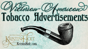 Kristin Holt | Victorian-American Tobacco Advertisements