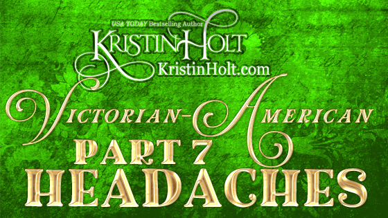 Kristin Holt | Victorian-American Headaches: Part 7