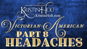 Kristin Holt | Victorian-American Headaches: Part 8
