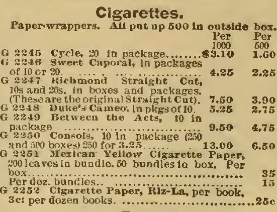Kristin Holt | Victorian-American Tobacco Advertisements. Cigarettes section, from Sears Catalog, 1898. Brands include cycle, Sweet Caporal, Richmond Straight Cut, Duke's Cameo, Between the Acts, Consols, Mexican Yellow Cigarette Paper (to roll your own), and Cigarette Paper (Riz-La) books at 3 cents each.