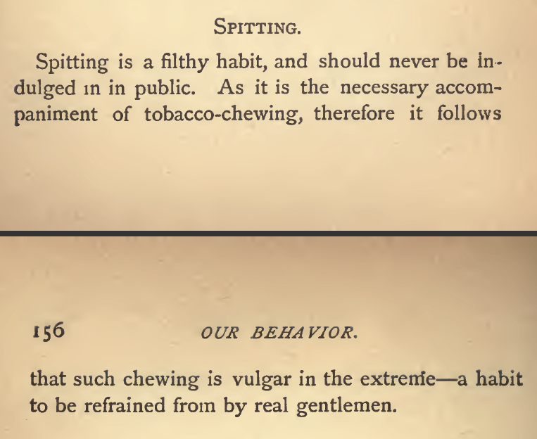 "Kristin Holt | ""Spitting (and therefore tobacco chewing) is a filthy habit and shouild never be indulged in in public."" From an 1877 publication: Ladies and Gentlemens Etiquette for Americans. From ""Common Details of Western Historical Romance that are Historically INCORRECT, Part 3 (Tobacco)."