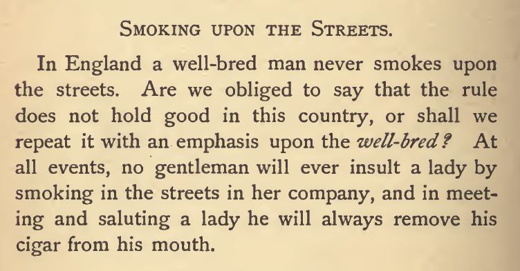 "Kristin Holt | Smoking Upon the Streets; ""no gentleman will ever insult a lady by smoking in the streets in her company, and in meeting and saluting a lady he will always remove his cigar from his mouth."" Published 1877, Ladies and Gentlemen Etiquette for Americans."