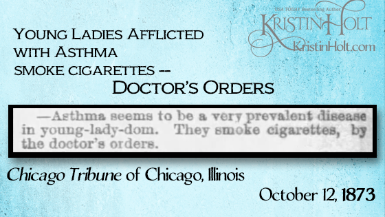 Kristin Holt | Young Ladies Afflicted with asthma smoke cigarettes by doctor's orders. Chicago Tribune of Chicago, IL. October 12, 1873. Common Details of Western Historical Romance that are Historically Incorrect, Part 3: Tobacco.