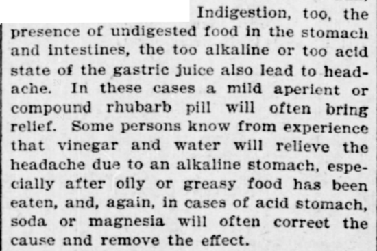 Kristin Holt | Victorian-American Headaches: Part 7. Treating indigestion and acid (or alkaline) stomach as causes of headaches. From The Indianapolis Journal of Indianapolis, Indiana on January 6, 1901.