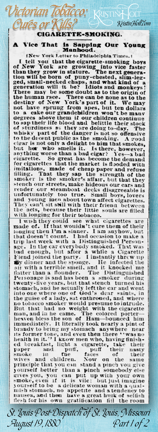 "Kristin Holt | Victorian Tobacco: Cures or Kilils? From St. Louis Post-Dispatch of St. Louis, Missouri on August 19, 1880: ""Cigarette-Smoking. A Vice That is Sapping Our Young Manhood."" (credited to New York Letter to Philadelphia Times.)"