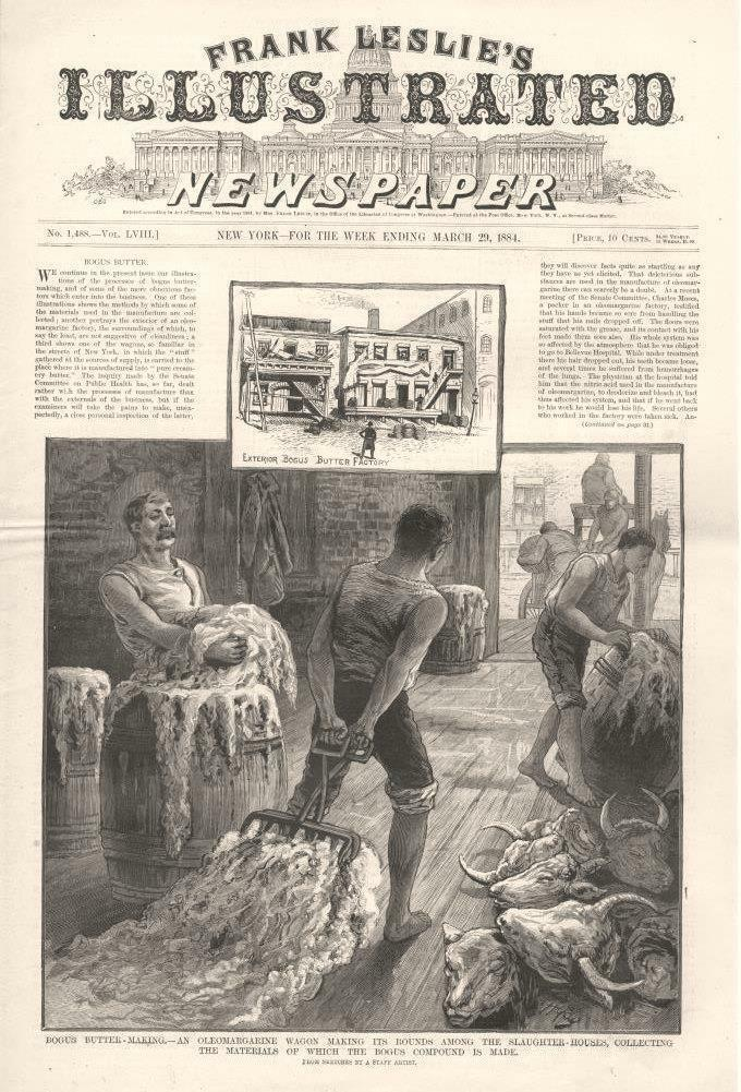 Kristin Holt | Victorian America's Oleomargarine. Frank Leslie's Illustrated newspaper, No. 1,488--Vol. LVIL, New York--for the week ending March 29, 1884. Beginning of an article titled Bogus Butter, with illustrations of Bogus Butter Making: An Oleomargarine wagon making its rounds among the slaughter-houses, collecting the materials of which the bogus compound is made.""