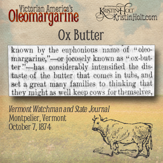 Kristin Holt | Victorian America's Oleomargarine: Ox Butter, oleomargarine's nickname, from Vermont Watchman and State Journal of Montpelier, VT on October 7, 1874