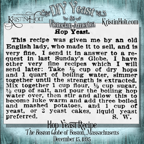 Kristin Holt | DIY Yeast in Victorian America. Hop Yeast Recipe from The Boston Globe of Boston, Mass. on December 15, 1895.