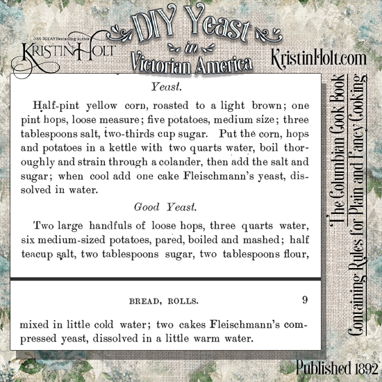 Kristin Holt | DIY Yeast in Victorian America. Two yeast recipes, including one calling for yellow corn (roasted to a light brown). From The Columbian Cook Book: Containing Rules for Plain and Fancy Cooking, Published 1892.