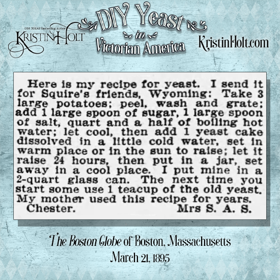 Kristin Holt | DIY Yeast in Victorian America. Yeast Recipe from The Boston Globe of Boston, Mass. on March 21, 1895. This housekeeper uses a two-quart glass can for storage.