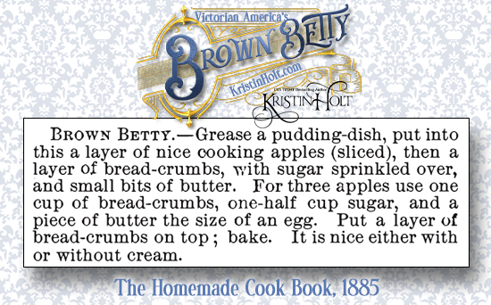 Kristin Holt | Victorian America's Brown Betty. The Homemade Cook Book, 1885.