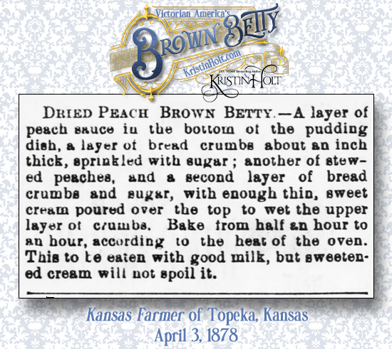Kristin Holt | Victorian America's Brown Betty. Recipe for Dried Peach Brown Betty, published in Kansas Farmer of Topeka, Kansas, April 3, 1878.