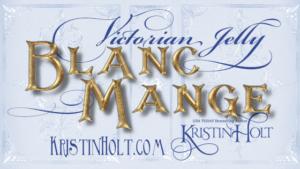 Kristin Holt | Victorian Jelly: Blanc Mange