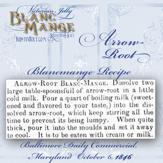 Kristin Holt | Victorian Jelly: Blanc Mange. Arrow-Root Blanc-Mange Recipe from Baltimore Daily Commercial of Baltimore, Maryland, October 6, 1846.