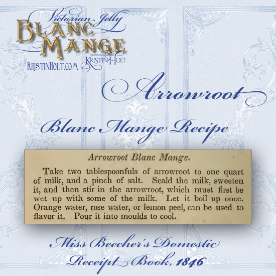 Kristin Holt | Victorian Jelly: Blanc Mange. Arrowroot Blanc Mange Recipe from Miss Beecher's Domestic Receipt Book, 1846.