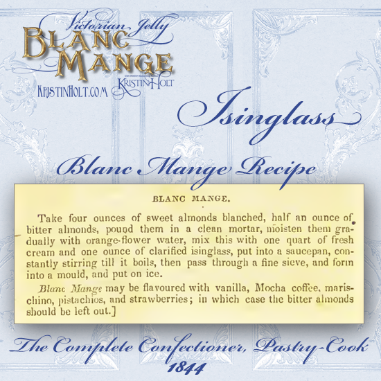 Kristin Holt | Victorian Jelly: Blanc Mange. Isinglass Blanc Mange Recipe from The Complete Confectioner Pastry-Cook, published 1844.