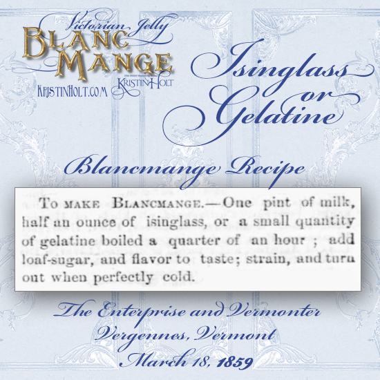 Kristin Holt | Victorian Jelly: Blanc Mange. Recipe for Blanc Mange made with either Isinglass or Gelatine. From The Enterprise and Vermonter of Vergennes, Vermont, March 18, 1859.