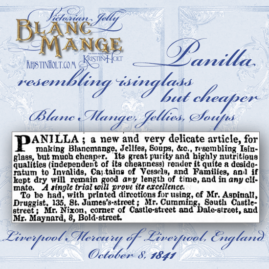 Kristin Holt | Victorian Jelly: Blanc Mange. Advertisement for Panilla, resembling isinglass but cheaper, for blanc mange, jellies, and soups. Published in Liverpool Mercury of Liverpool, England. October 8, 1841.
