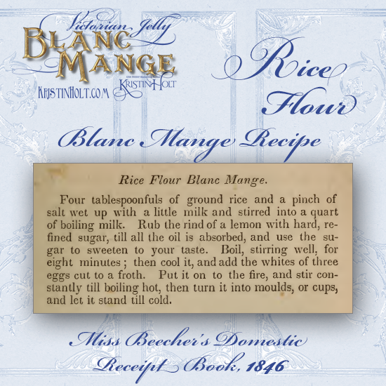 Kristin Holt | Victorian Jelly: Blanc Mange. Rice Flour Blanc Mange Recipe from Miss Beecher's Domestic Receipt Book, published 1846.