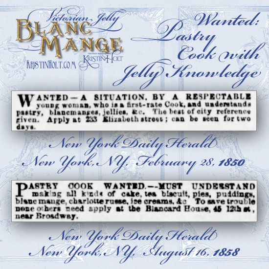 Kristin Holt | Victorian Jelly: Blanc Mange. Wanted: Pastry Cook with Jelly Knowledge. New York Daily Herald of New York, New York, 1850 and 1858.