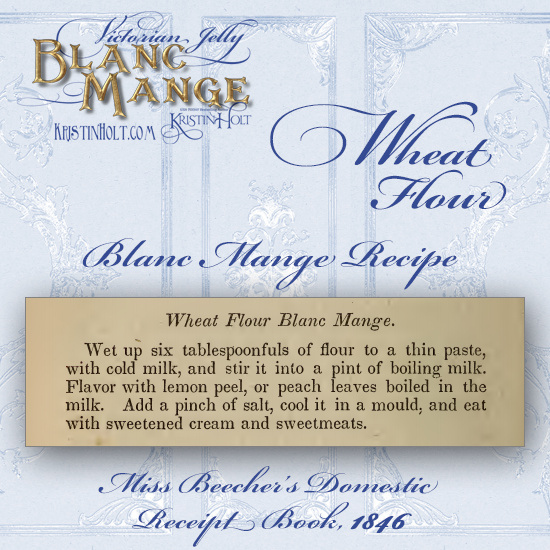 Kristin Holt | Victorian Jelly: Blanc Mange. Wheat Flour Blanc Mange Recipe from Miss Beecher's Domestic Receipt Book, published 1846.