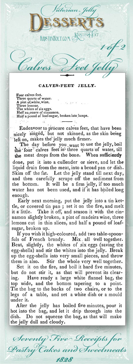 Kristin Holt | Victorian Jelly: Desserts. Calves Feet Jelly Recipe (1 of 2) from Seventy Five Receipts for Pastry Cakes and Sweetmeats, published 1828.