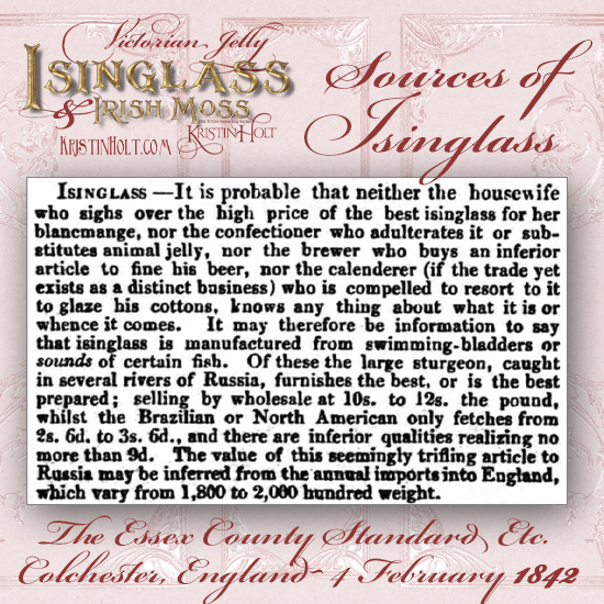 Kristin Holt | Victorian Jelly: Isinglass and Irish Moss. Sources of Isinglass, from The Essex County Standard Etc. of Colchester, England, February 4, 1842.