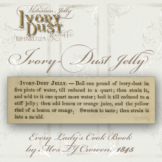 Kristin Holt | Victorian Jelly: Ivory-Dust. An Ivory-Dust Jelly Recipe from Every Lady's Cook Book, 1845.
