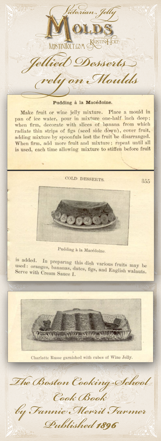 Kristin Holt | Victorian Jelly: Molds. Jellied Desserts rely on Moulds. Pudding a la Macedoine and Charlotte Russe pictured within The Boston Cooking-School Cook Book by Fannie Merrit Farmer, Published 1896.