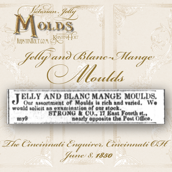 Kristin Holt | Victorian Jelly: Molds. Jelly and Blanc Mage Moulds. Advertised in The Cincinnati Enquirer of Cincinnati, Ohio on June 8, 1850.