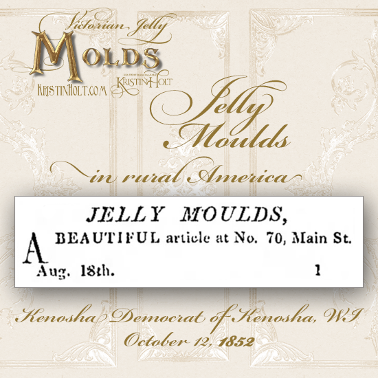 Kristin Holt | Victorian Jelly: Molds. Jelly Moulds for sale in Kenosha, Wisconsin. Advertised in Kenosha Democrat, October 12, 1852.