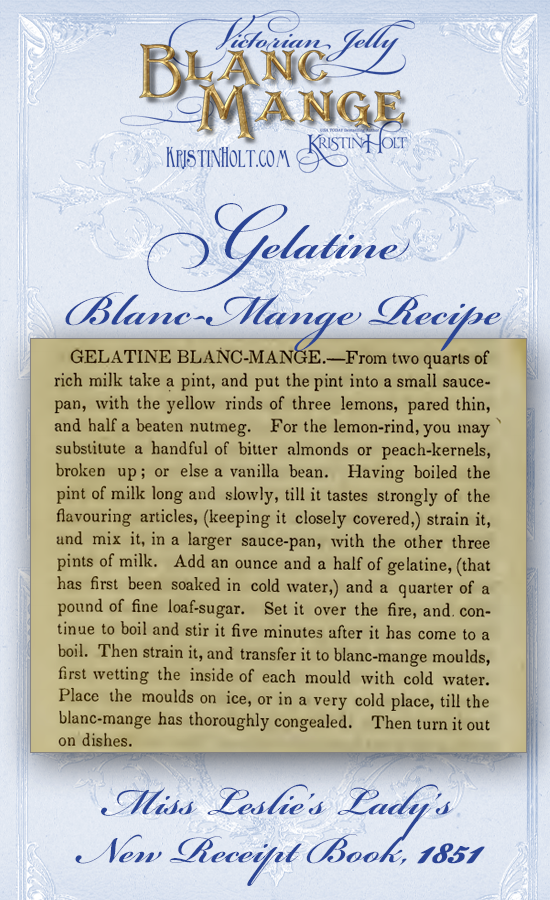 Kristin Holt | Victorian Jelly: Blanc Mange. Gelatine Blanc-Mange Recipe from Miss Leslie's Lady's New Receipt Book, 1851.
