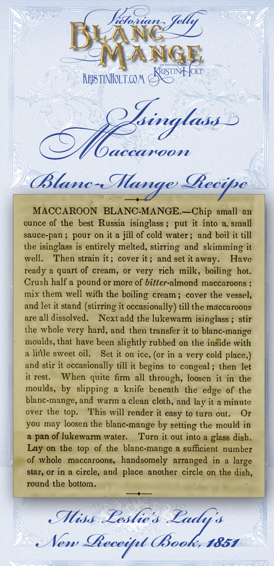 Kristin Holt | Victorian Jelly: Blanc Mange. Recipe for Isinglass Maccaroon Blanc-Mange. From Miss Leslie's Lady's New Receipt Book, 1851.