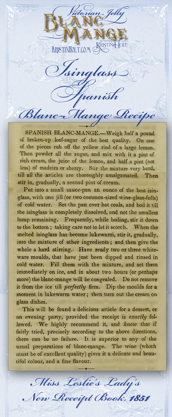 Kristin Holt | Victorian Jelly: Blanc Mange. Isinglass Spanish Blanc-Mange Recipe from Miss Leslie's Lady's New Receipt book, 1851.