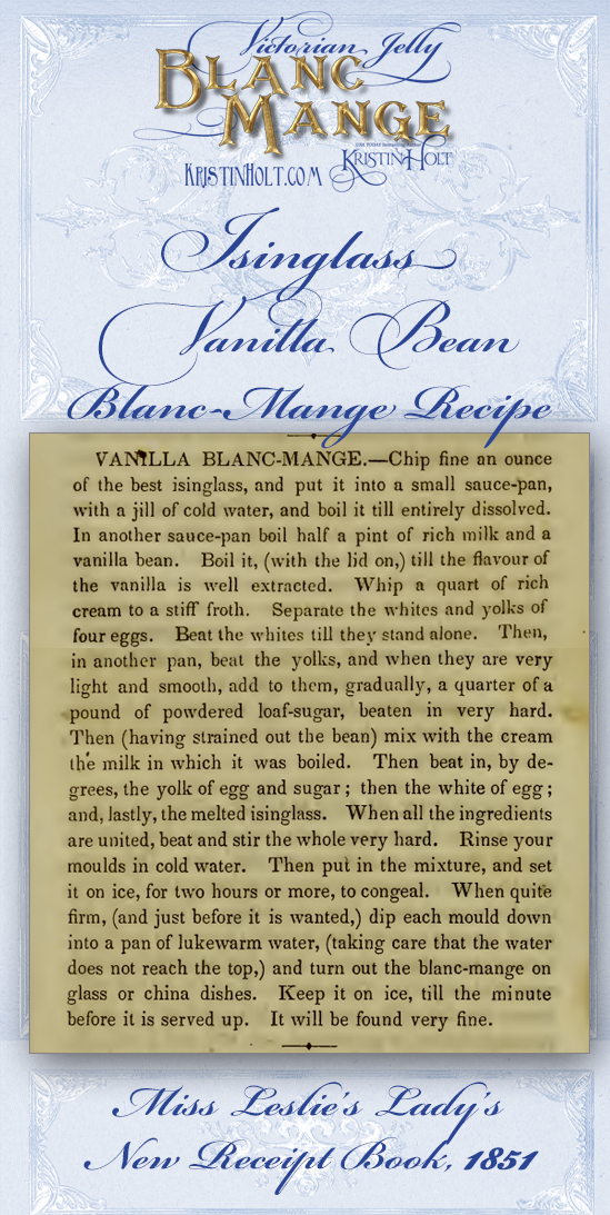 Kristin Holt | Victorian Jelly: Blanc Mange. Isinglass Vanilla Bean Blanc-Mange Recipe from Miss Leslie's Lady's New Receipt Book, published 1851.
