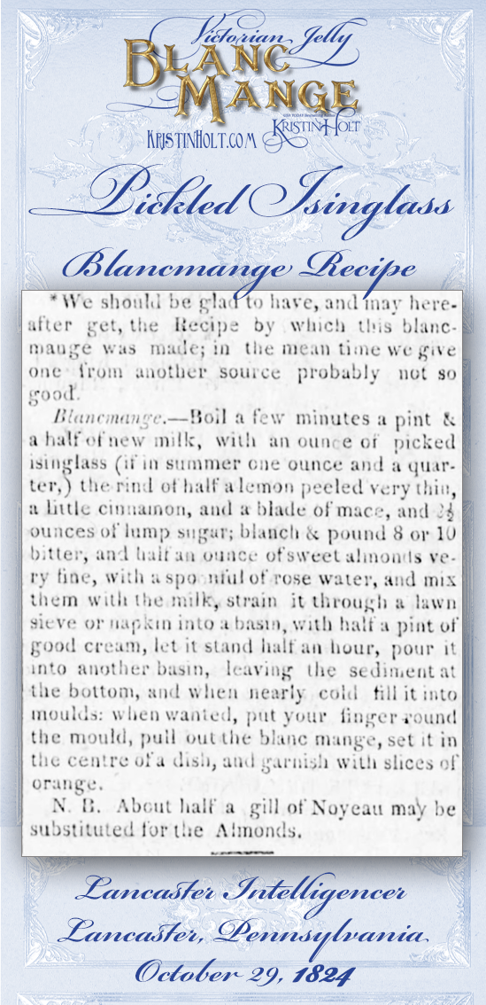 Kristin Holt | Victorian Jelly: Blanc Mange. Blancmange recipe made with pickled isinglass. Published in Lancaster Intelligencer of Lancaster, Pennsylvania. October 29, 1824.