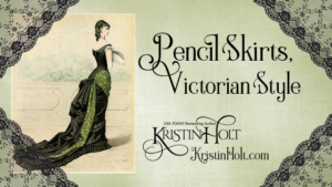 Kristin Holt | Pencil Skirts, Victorian Style