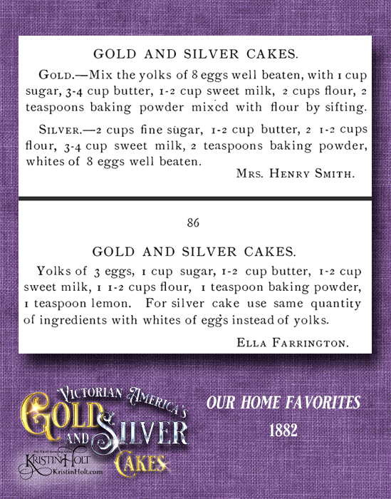 Kristin Holt | Victorian America's Gold and Silver Cakes. Two pair of recipes published in Our Home Favorites, 1882.