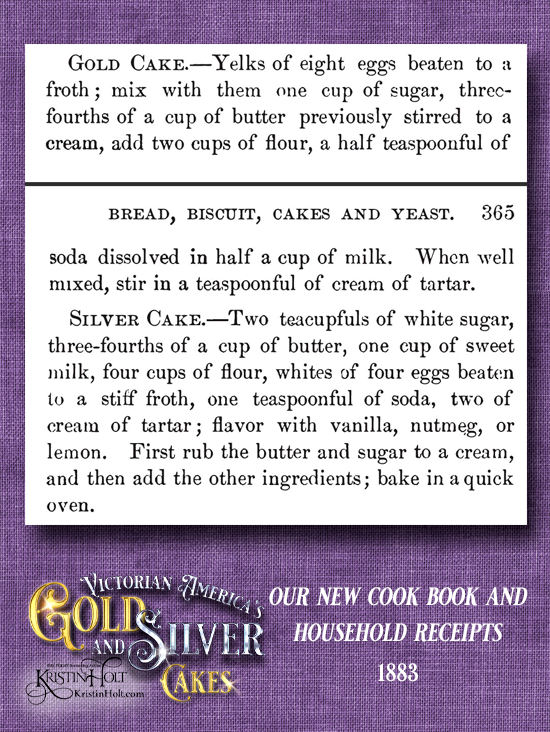 Kristin Holt | Victorian America's Gold and Silver Cakes. Our New Cook Book and Household Receipts, published 1883, with a pair of Gold and Silver Cakes.