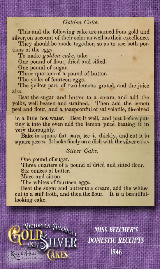 Kristin Holt | Victorian America's Gold and Silver Cake. Golden Cake and Silver Cake in Miss Beecher's Domestic Receipts Book, published 1846.
