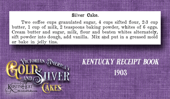 Kristin Holt | Victorian America's Gold and Silver Cakes. Silver Cake recipe from Kentucky Receipt Book, 1903.