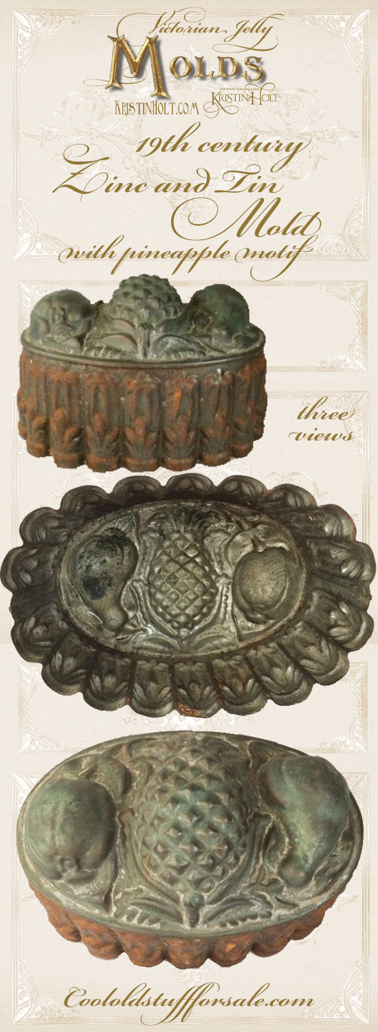 Kristin Holt | Victorian Jelly: Molds. Three views of a 19th century zinc and tin mold with pineapple motif. Sold by Cool Old Stuff For Sale (.com).