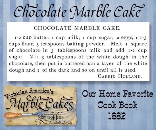 Kristin Holt   Victorian America's Marble Cakes. Chocolate Marble Cake recipe published in Our Home Favorite Cook Book, 1882.