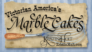 Kristin Holt | Victorian America's Marble Cakes
